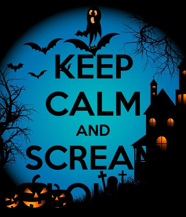 KEEP CALM AND SCREAM LOUD