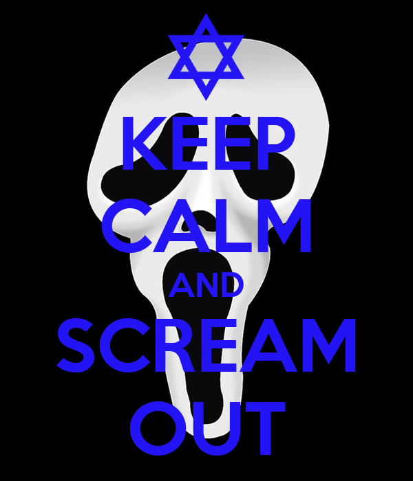 KEEP CALM AND SCREAM OUT