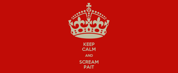 KEEP CALM AND SCREAM PAIT
