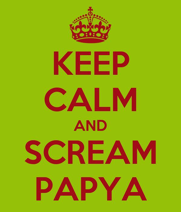 KEEP CALM AND SCREAM PAPYA