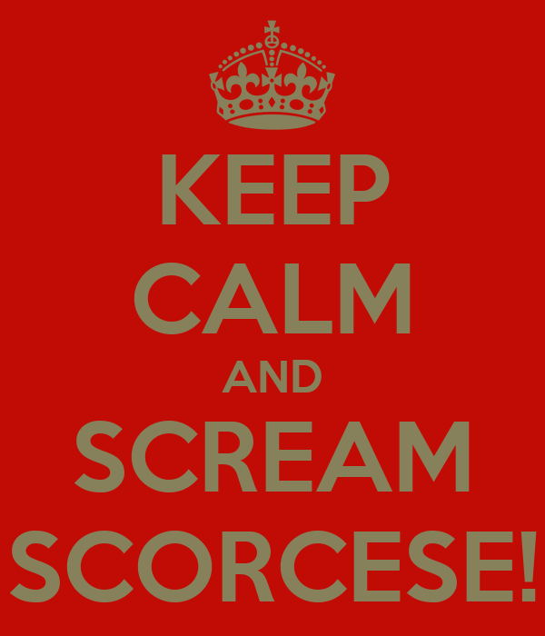 KEEP CALM AND SCREAM SCORCESE!
