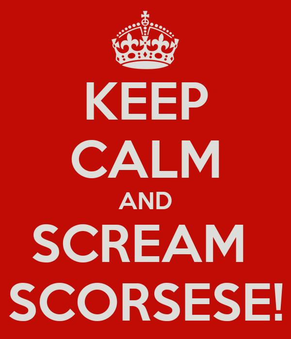 KEEP CALM AND SCREAM  SCORSESE!