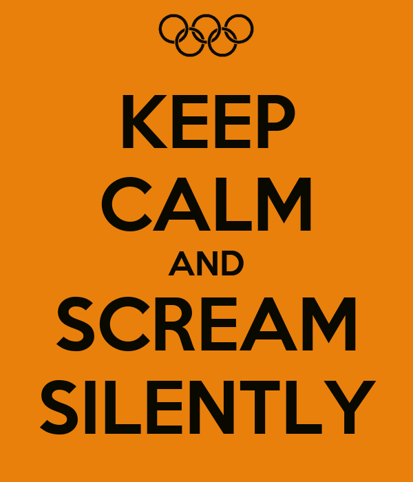 KEEP CALM AND SCREAM SILENTLY