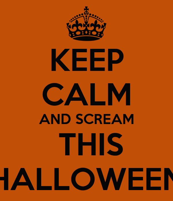 KEEP CALM AND SCREAM  THIS HALLOWEEN