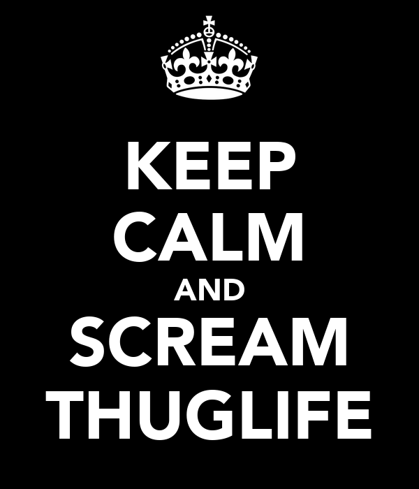 KEEP CALM AND SCREAM THUGLIFE