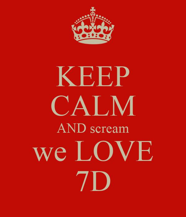 KEEP CALM AND scream we LOVE 7D