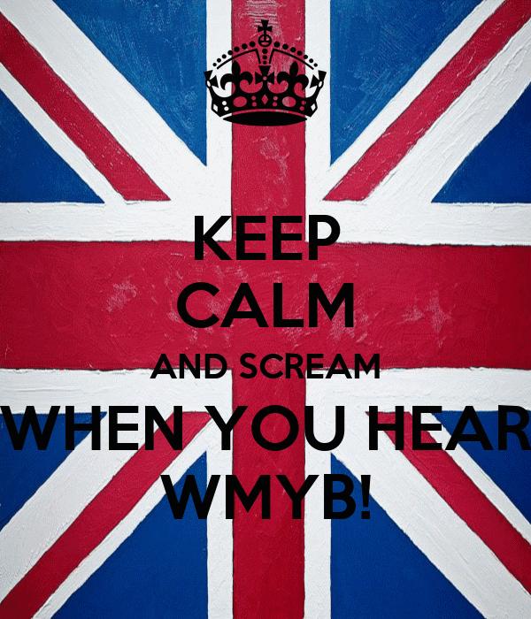 KEEP CALM AND SCREAM WHEN YOU HEAR WMYB!