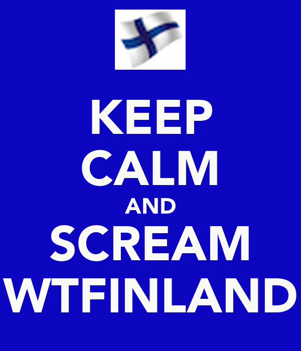 KEEP CALM AND SCREAM WTFINLAND