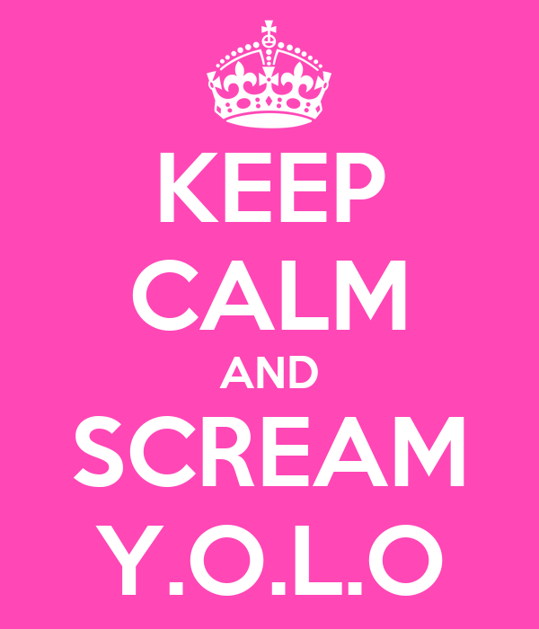KEEP CALM AND SCREAM Y.O.L.O