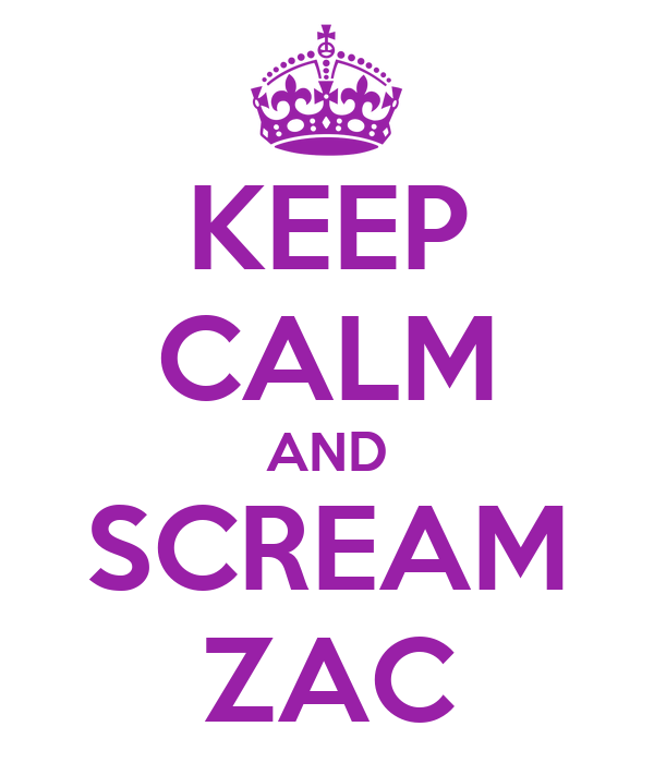 KEEP CALM AND SCREAM ZAC