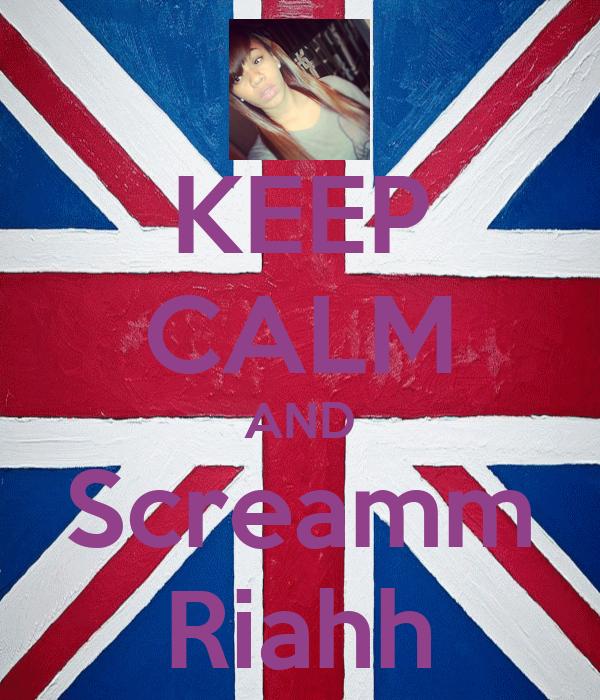 KEEP CALM AND Screamm Riahh
