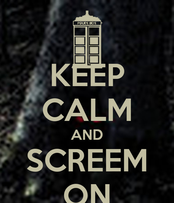 KEEP CALM AND SCREEM ON