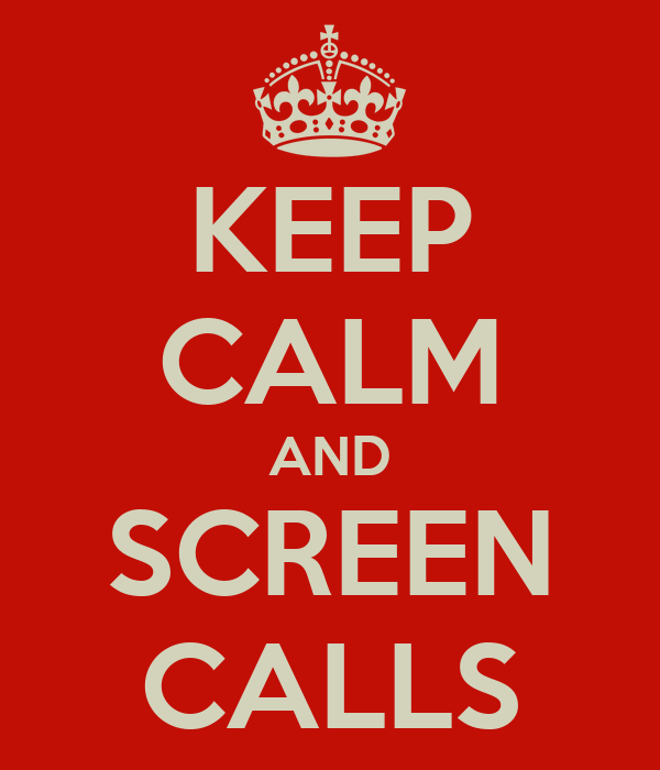 KEEP CALM AND SCREEN CALLS