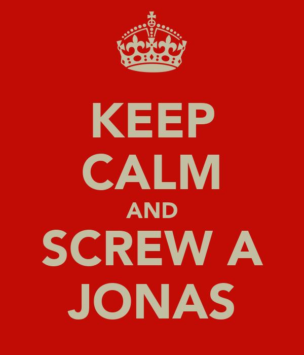 KEEP CALM AND SCREW A JONAS