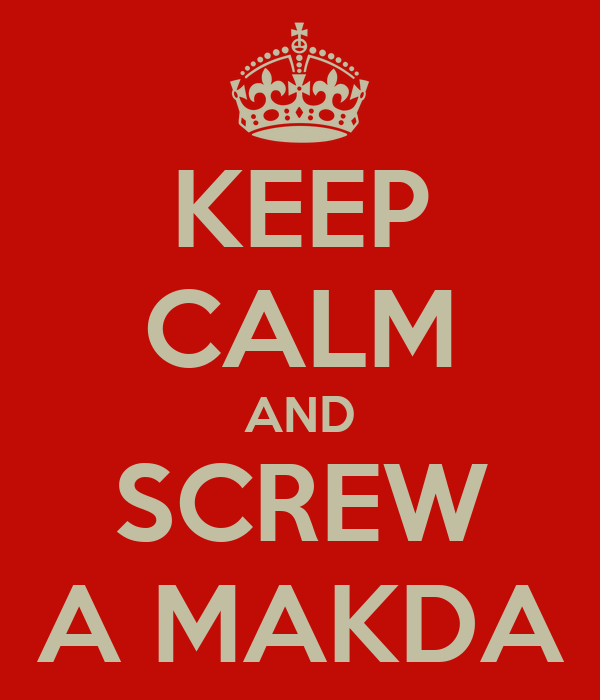 KEEP CALM AND SCREW A MAKDA