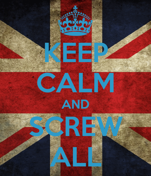 KEEP CALM AND SCREW ALL