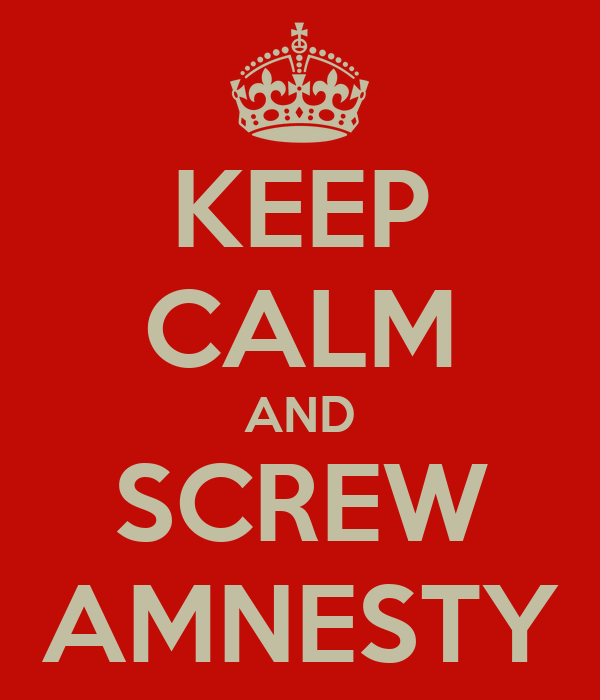KEEP CALM AND SCREW AMNESTY