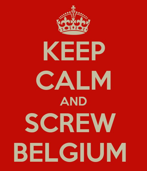 KEEP CALM AND SCREW  BELGIUM