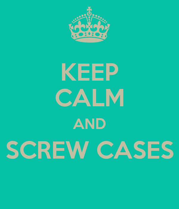 KEEP CALM AND SCREW CASES