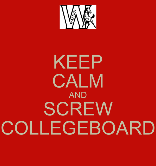 KEEP CALM AND SCREW COLLEGEBOARD