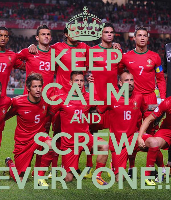 KEEP CALM AND SCREW EVERYONE!!!