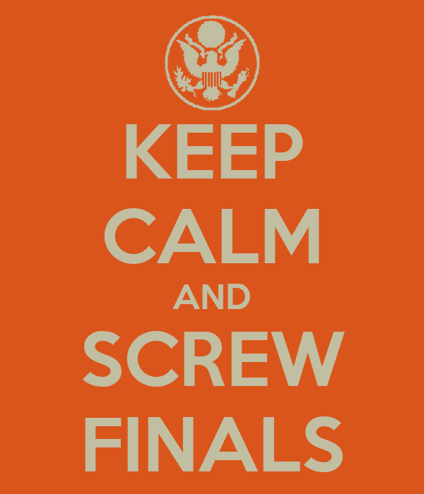 KEEP CALM AND SCREW FINALS