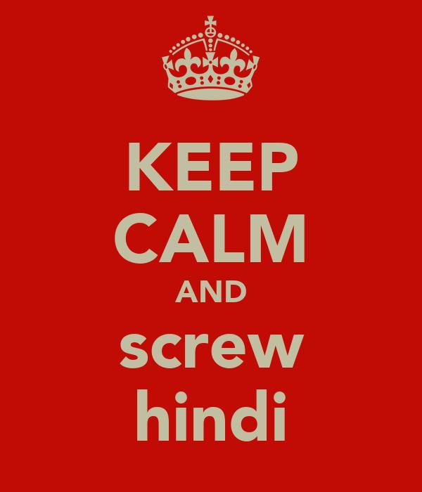 KEEP CALM AND screw hindi
