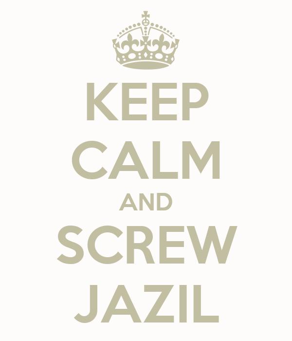 KEEP CALM AND SCREW JAZIL