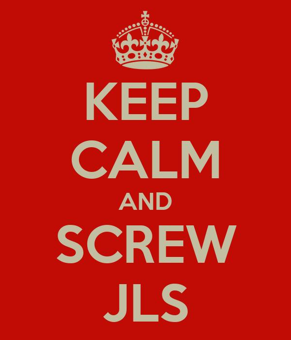 KEEP CALM AND SCREW JLS