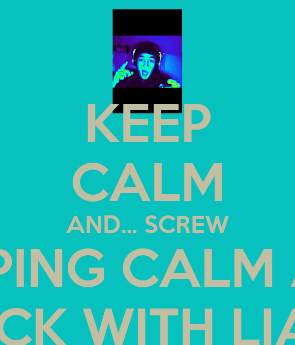 KEEP CALM AND... SCREW KEEPING CALM AND PARTY ROCK WITH LIAM PAYNE!