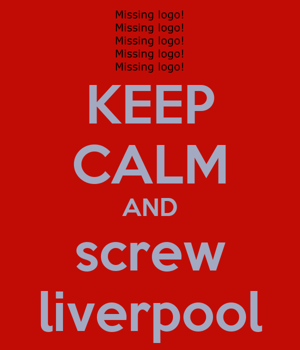 KEEP CALM AND screw liverpool