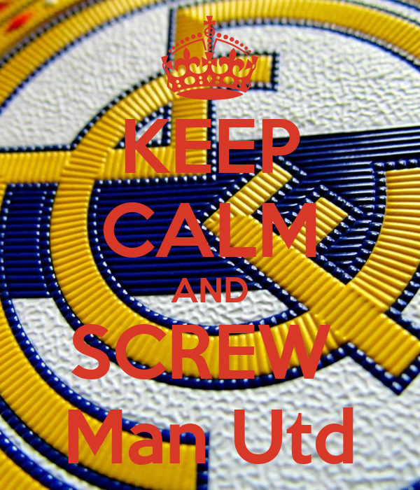 KEEP CALM AND SCREW  Man Utd