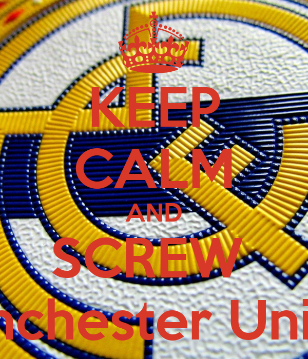 KEEP CALM AND SCREW  Manchester United