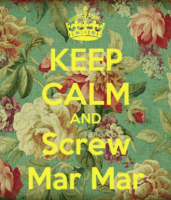 KEEP CALM AND Screw Mar Mar
