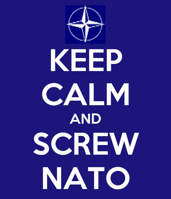 KEEP CALM AND SCREW NATO