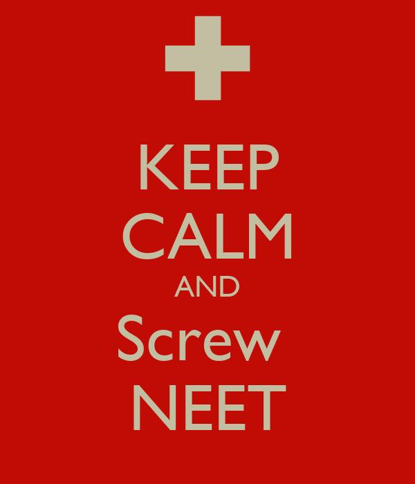 KEEP CALM AND Screw  NEET