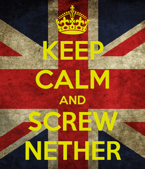 KEEP CALM AND SCREW NETHER