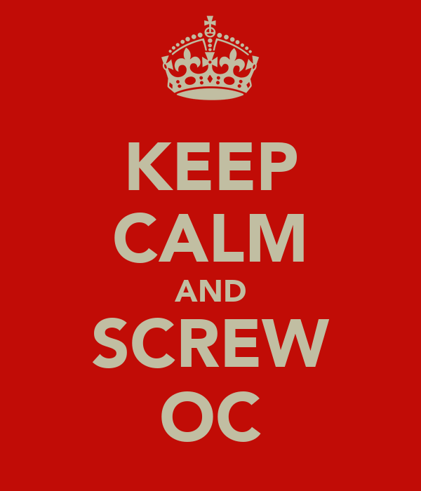KEEP CALM AND SCREW OC