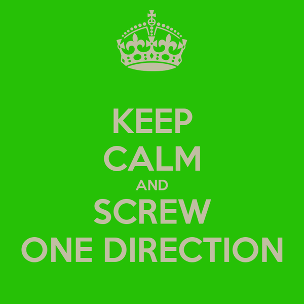 KEEP CALM AND SCREW ONE DIRECTION