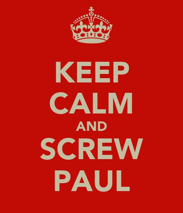KEEP CALM AND SCREW PAUL