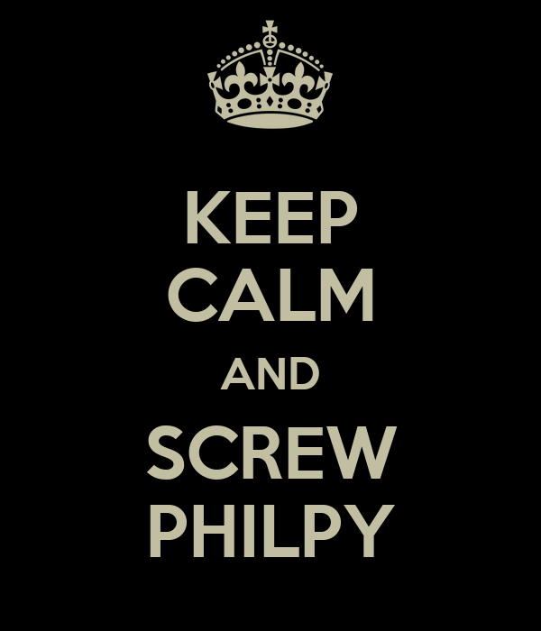 KEEP CALM AND SCREW PHILPY