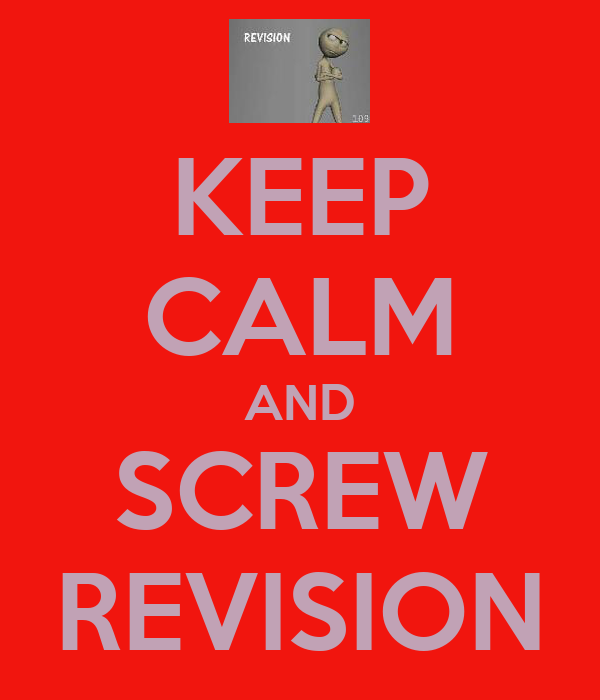 KEEP CALM AND SCREW REVISION