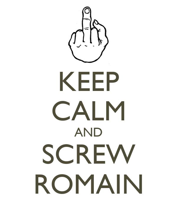KEEP CALM AND SCREW ROMAIN