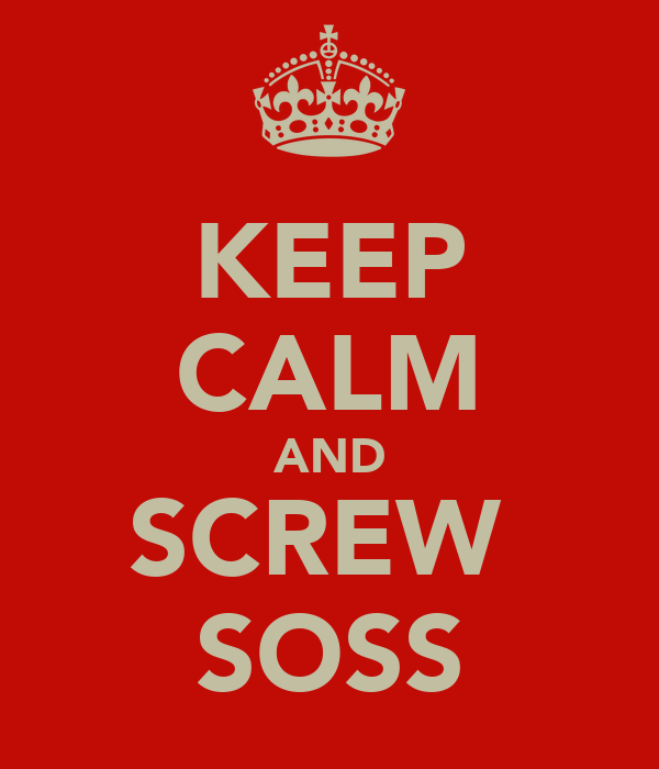 KEEP CALM AND SCREW  SOSS