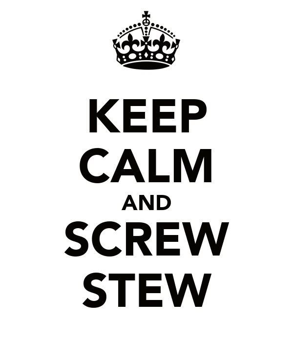 KEEP CALM AND SCREW STEW