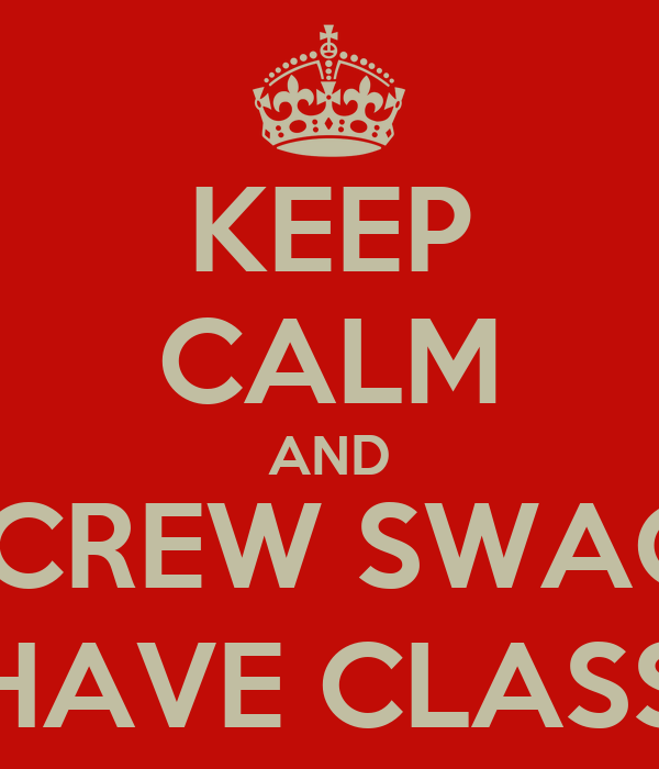 KEEP CALM AND SCREW SWAG, HAVE CLASS