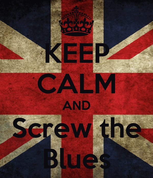KEEP CALM AND Screw the Blues