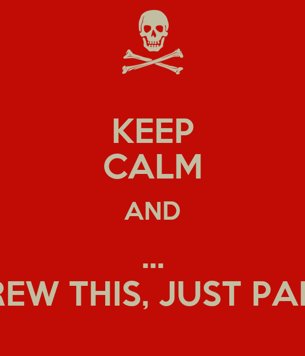 KEEP CALM AND ... SCREW THIS, JUST PANIC!
