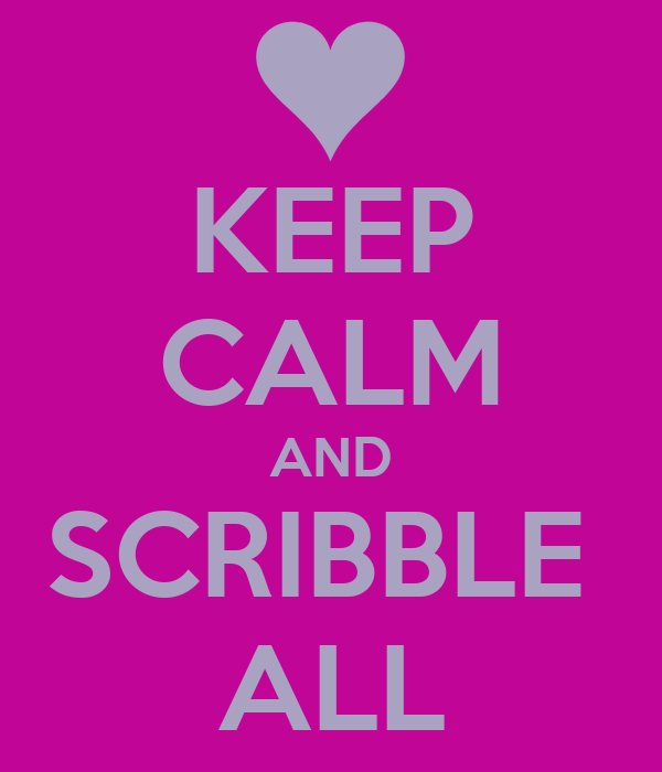 KEEP CALM AND SCRIBBLE  ALL