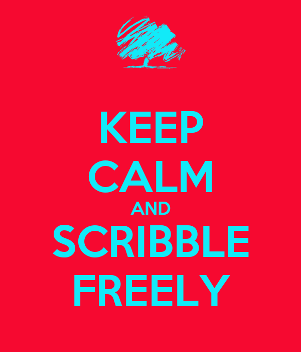 KEEP CALM AND SCRIBBLE FREELY